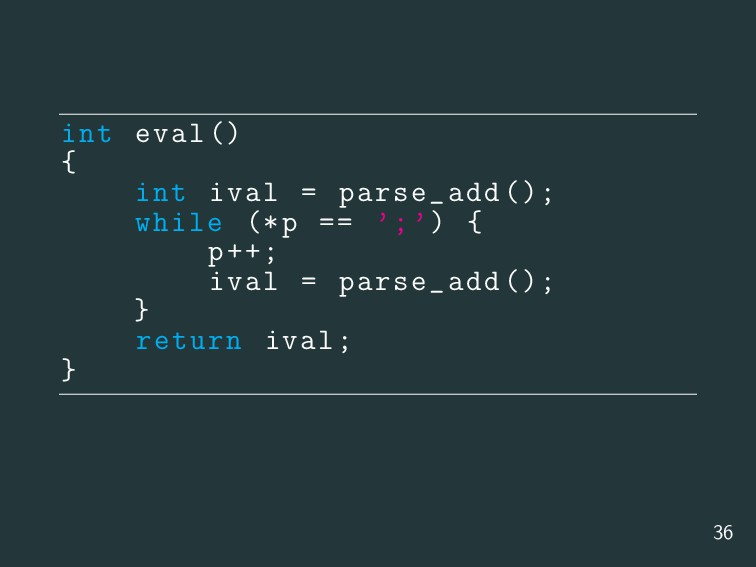 int eval() { int ival = parse_add (); while (*p...