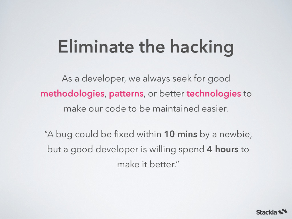 Eliminate the hacking As a developer, we always...