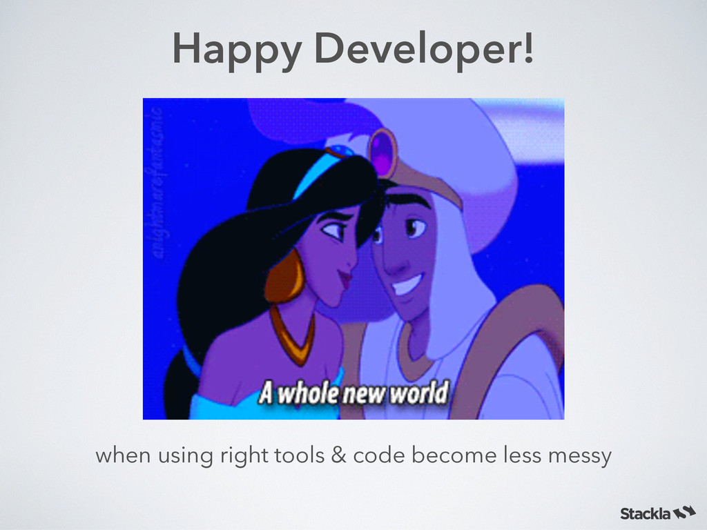 Happy Developer! when using right tools & code ...