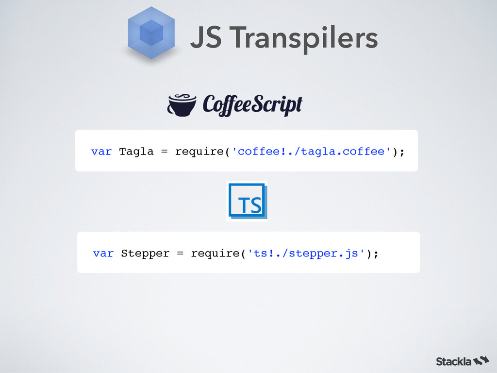 JS Transpilers var Tagla = require('coffee!./ta...