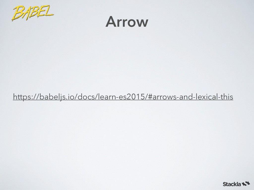 Arrow https://babeljs.io/docs/learn-es2015/#arr...