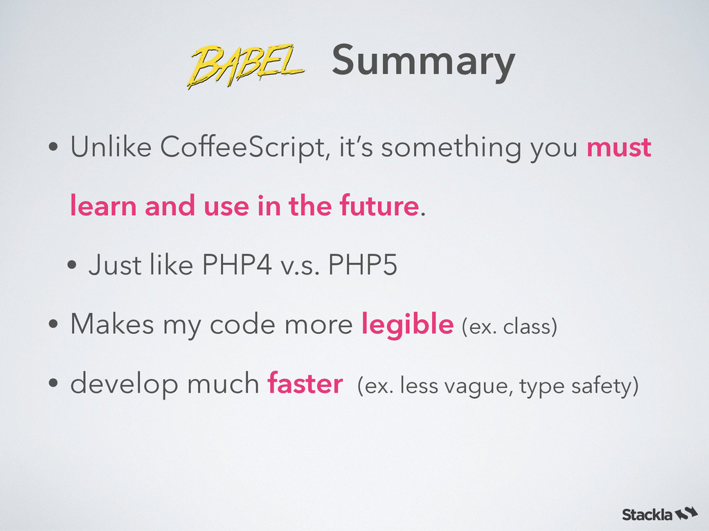 Summary • Unlike CoffeeScript, it's something y...