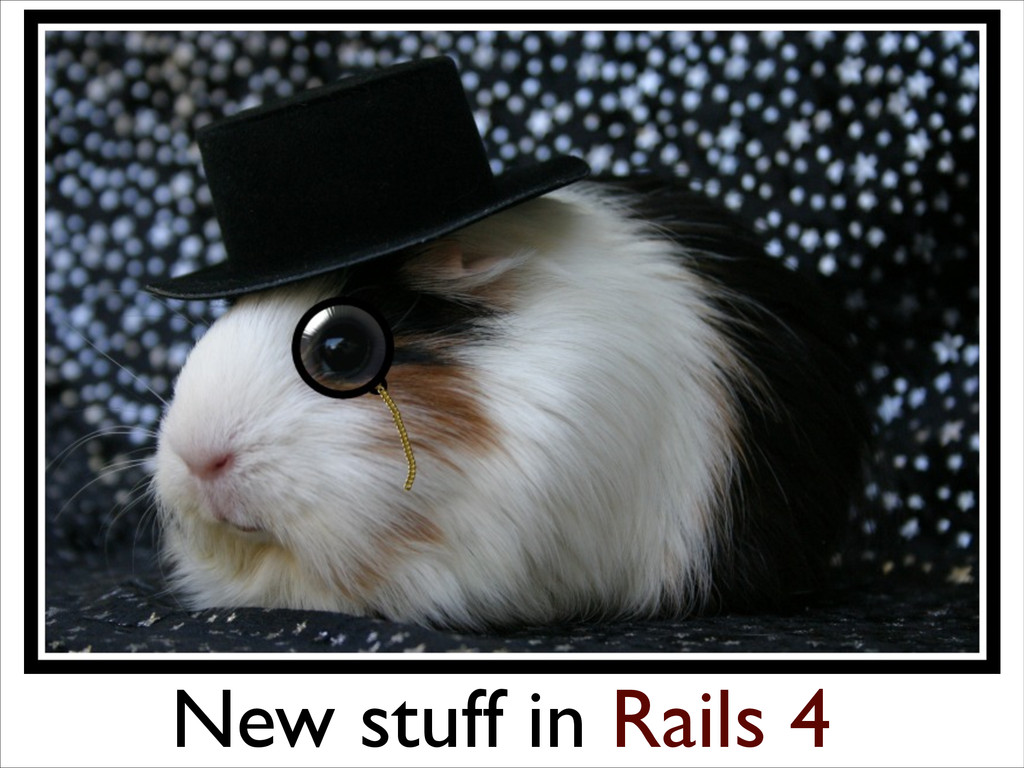 New stuff in Rails 4
