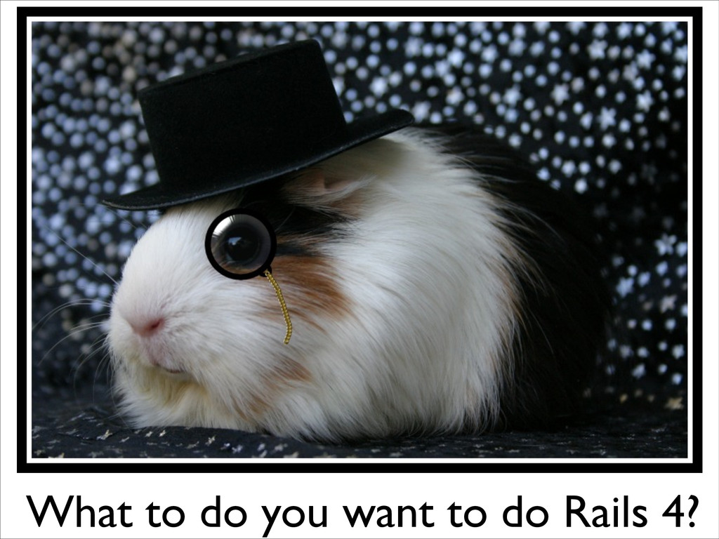 What to do you want to do Rails 4?