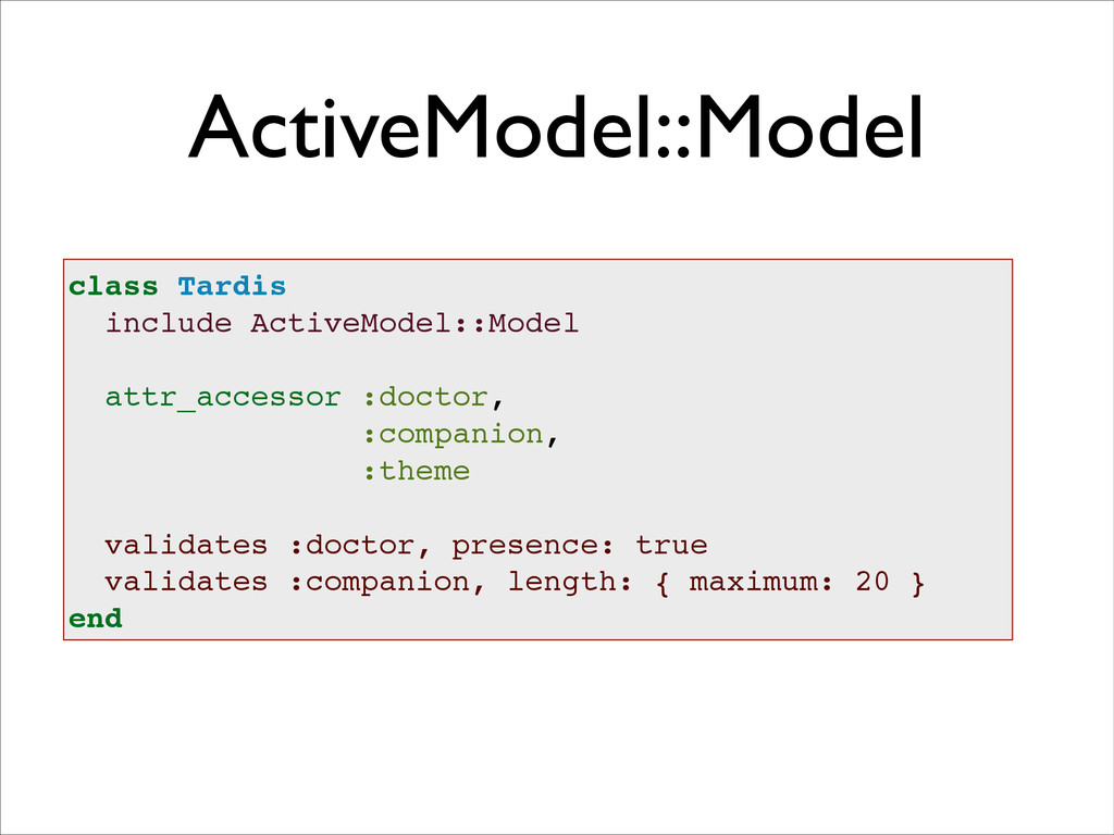 ActiveModel::Model class Tardis! include Active...