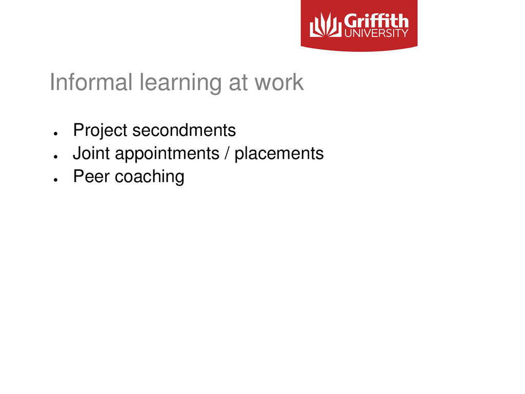 Informal learning at work ● Project secondments...