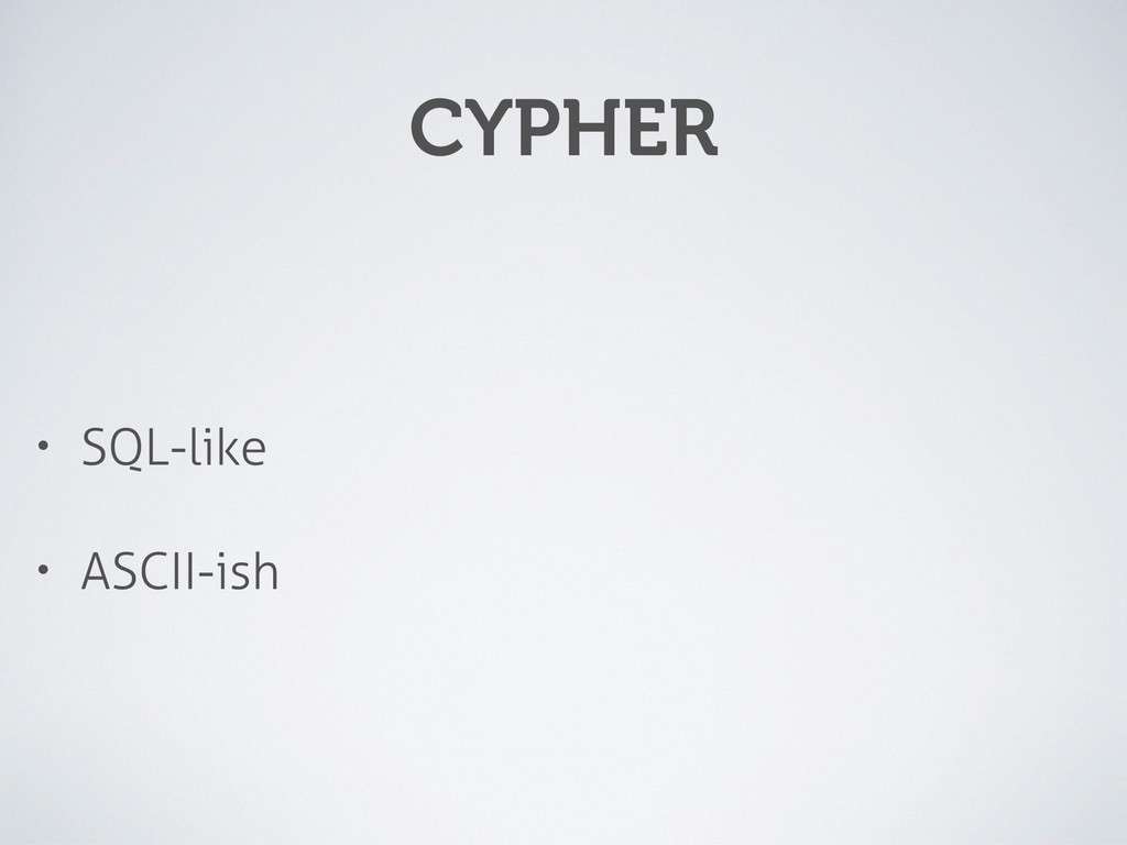CYPHER • SQL-like • ASCII-ish