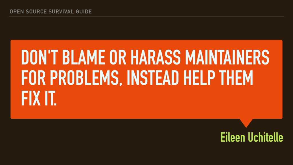 DON'T BLAME OR HARASS MAINTAINERS FOR PROBLEMS,...
