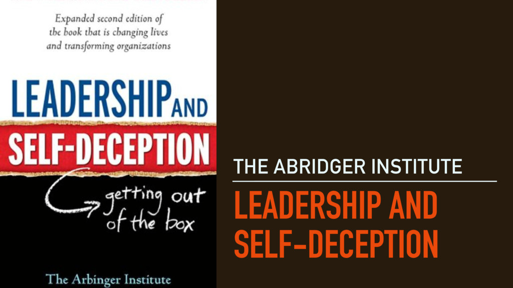 LEADERSHIP AND SELF-DECEPTION THE ABRIDGER INST...