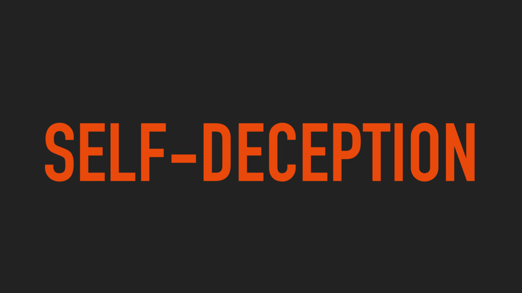 SELF-DECEPTION