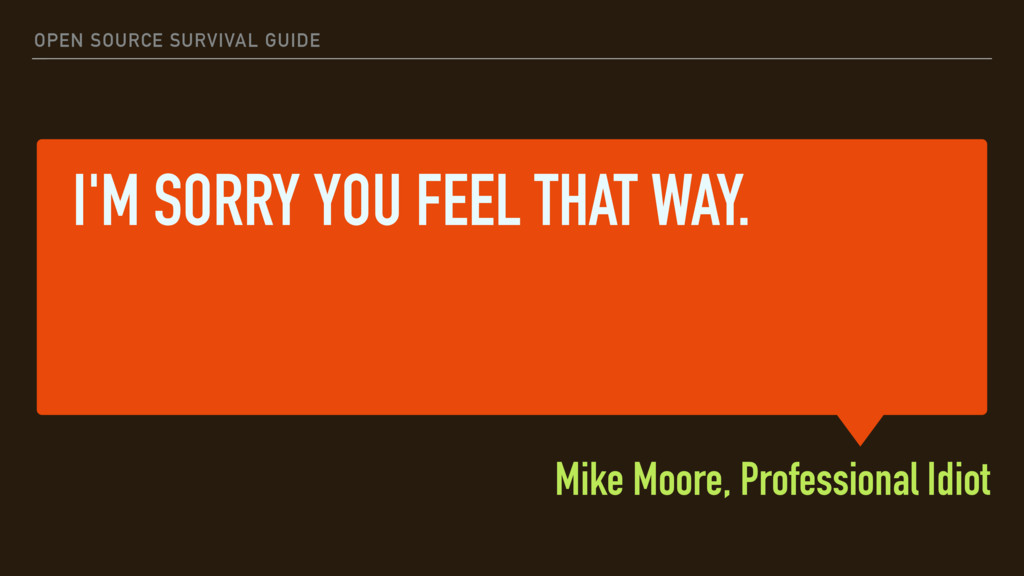 I'M SORRY YOU FEEL THAT WAY. Mike Moore, Profes...