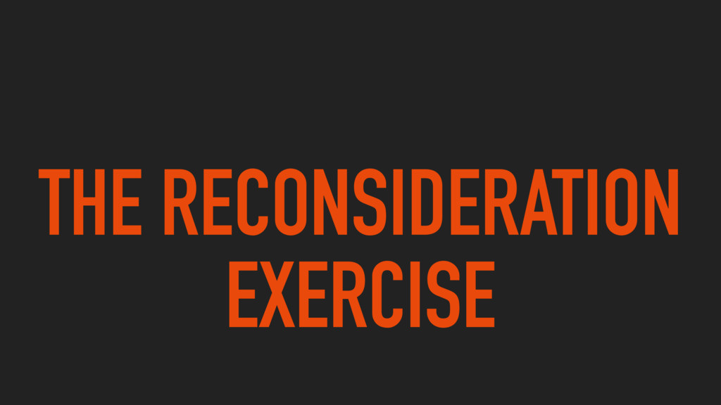 THE RECONSIDERATION EXERCISE