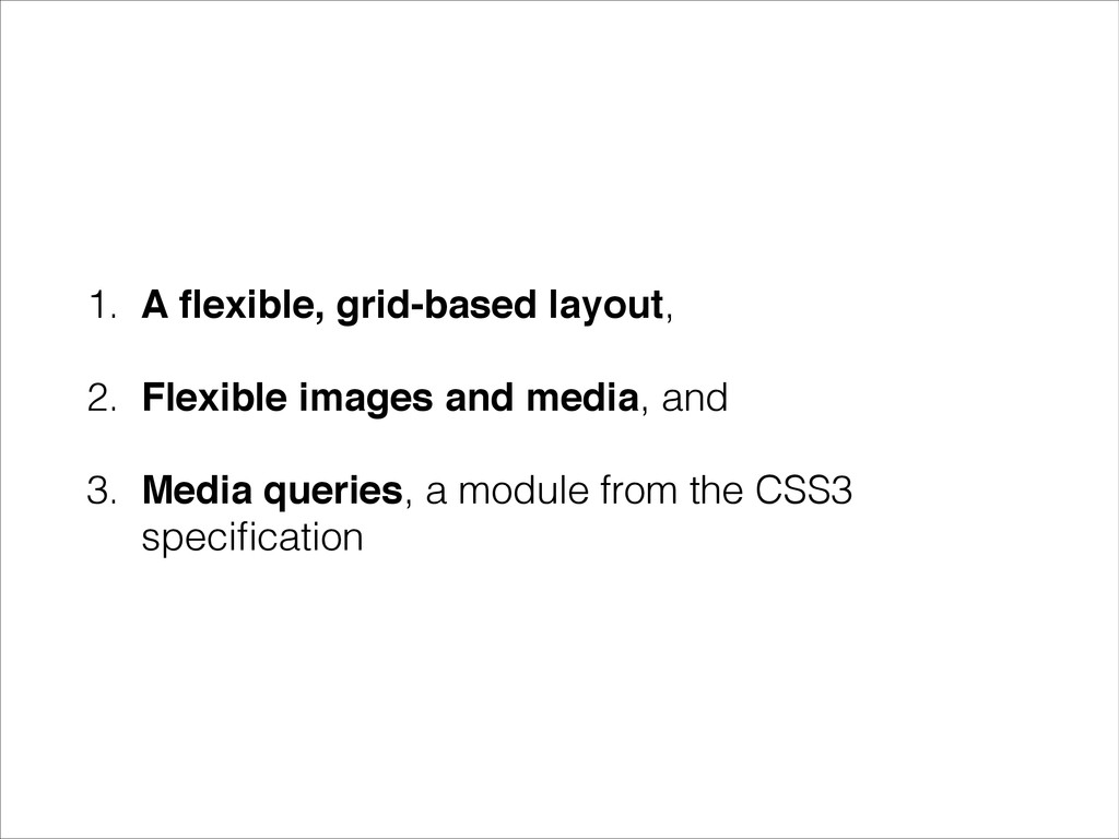 1. A flexible, grid-based layout, 2. Flexible im...