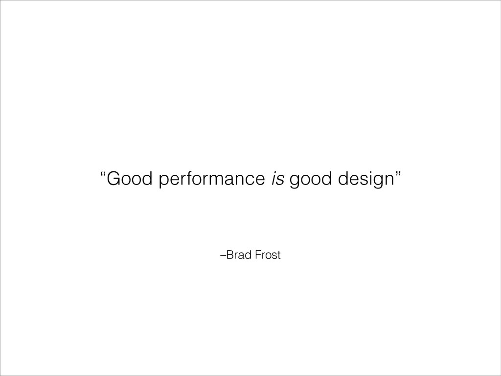 "–Brad Frost ""Good performance is good design"""