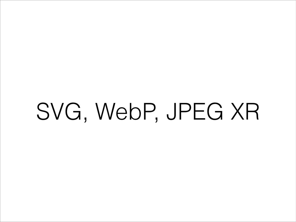 SVG, WebP, JPEG XR
