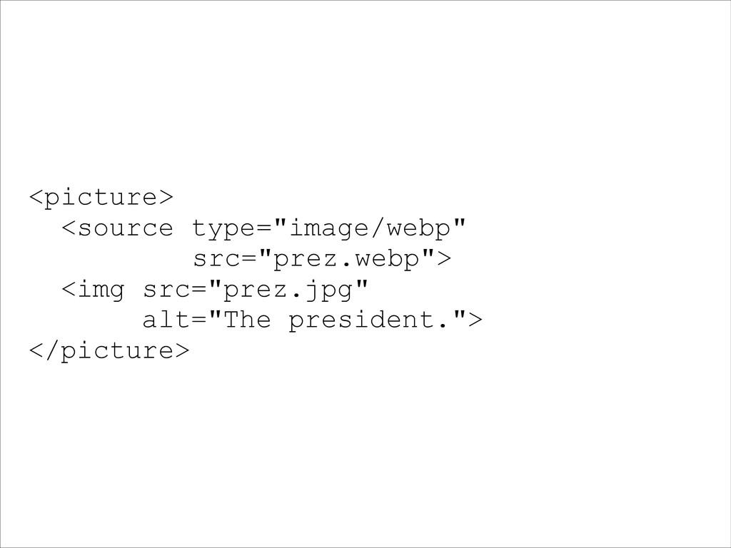 """<picture> <source type=""""image/webp"""" src=""""prez.w..."""