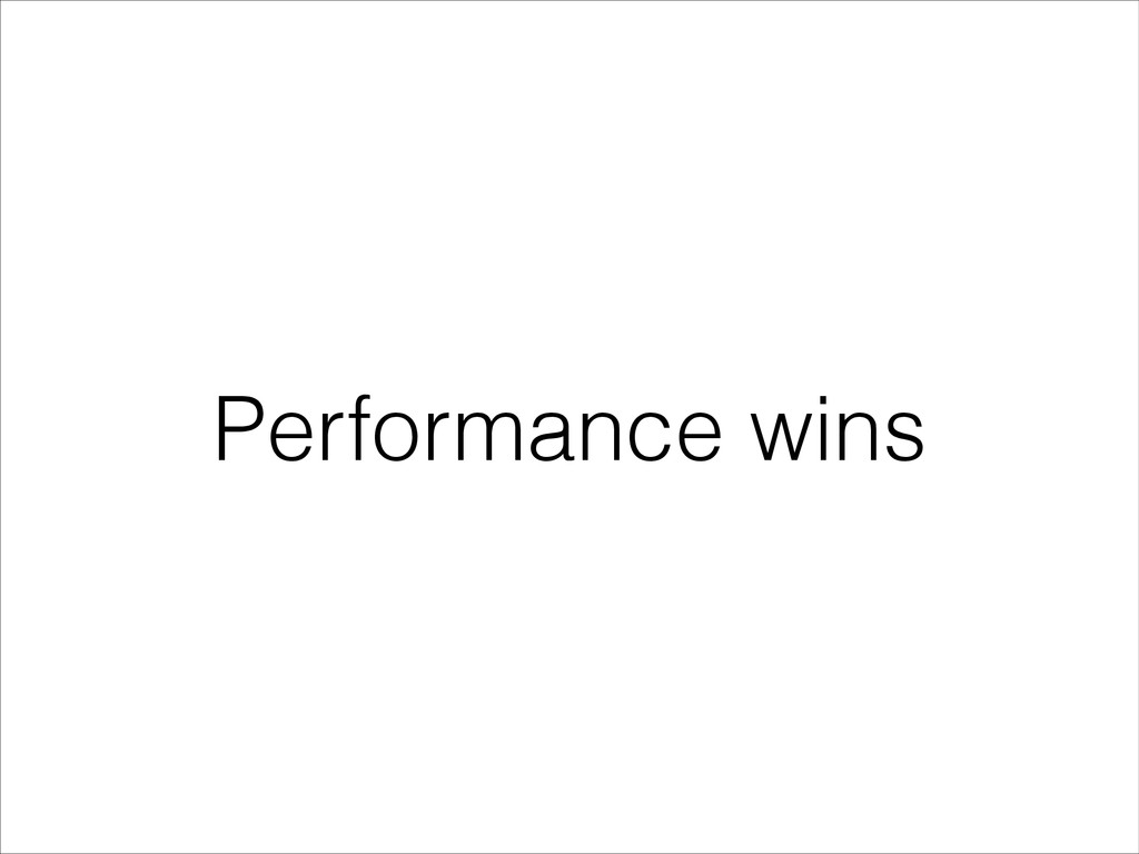 Performance wins