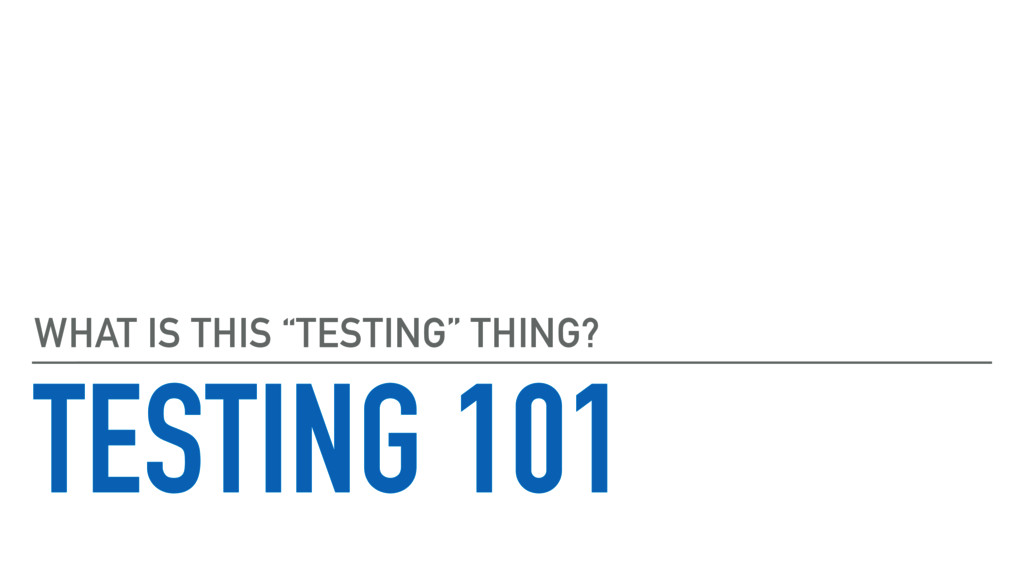 """TESTING 101 WHAT IS THIS """"TESTING"""" THING?"""