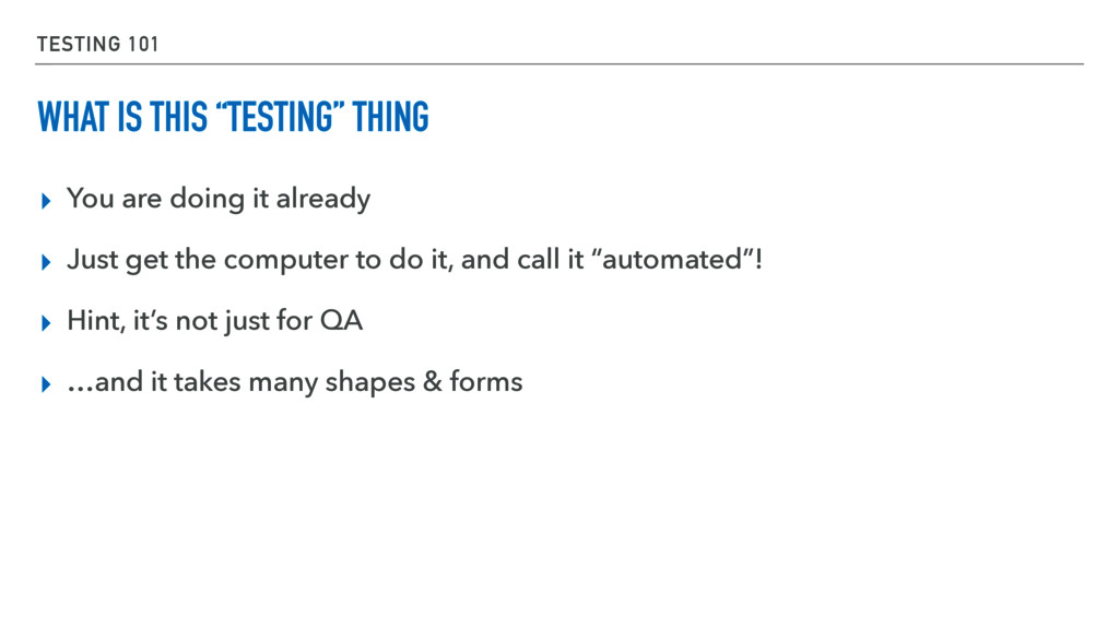 """TESTING 101 WHAT IS THIS """"TESTING"""" THING ▸ You ..."""