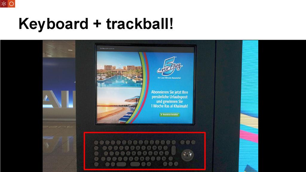 Keyboard + trackball!