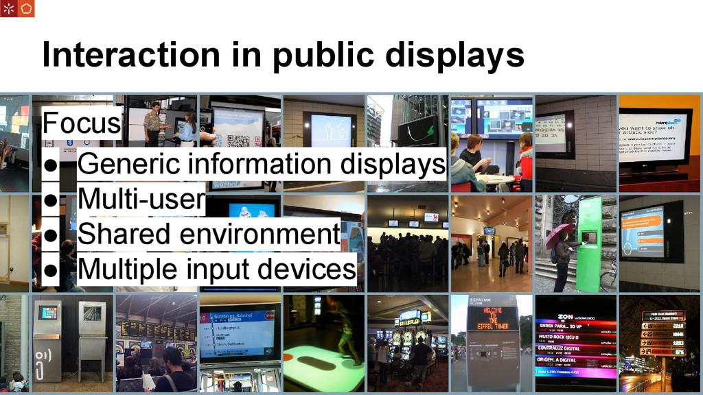 Interaction in public displays Focus ● Generic ...