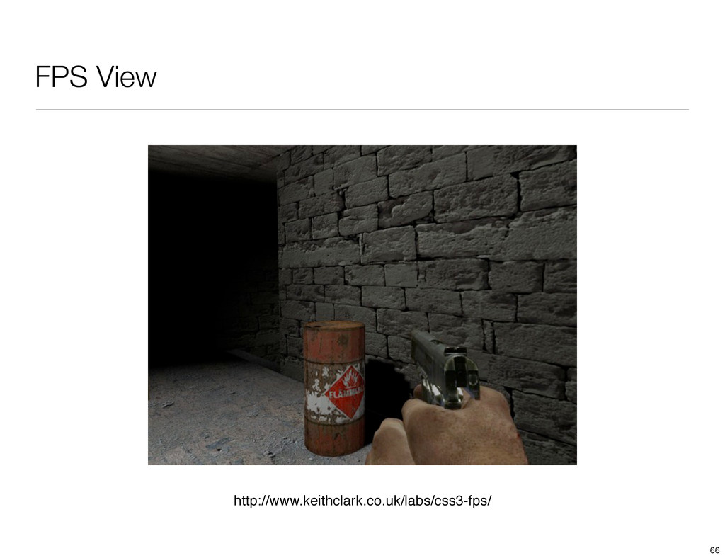 FPS View http://www.keithclark.co.uk/labs/css3-...