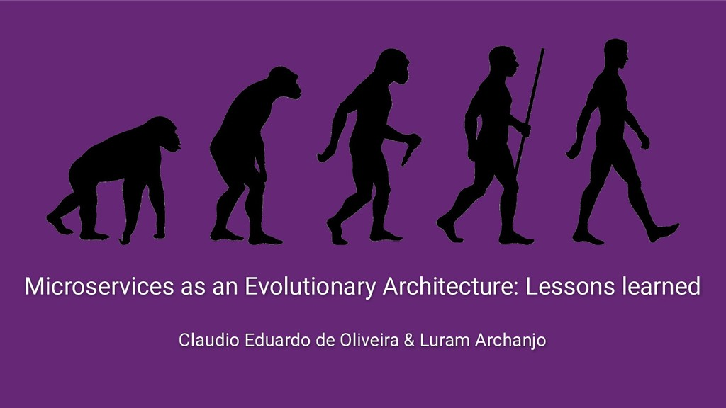 Microservices as an Evolutionary Architecture: ...