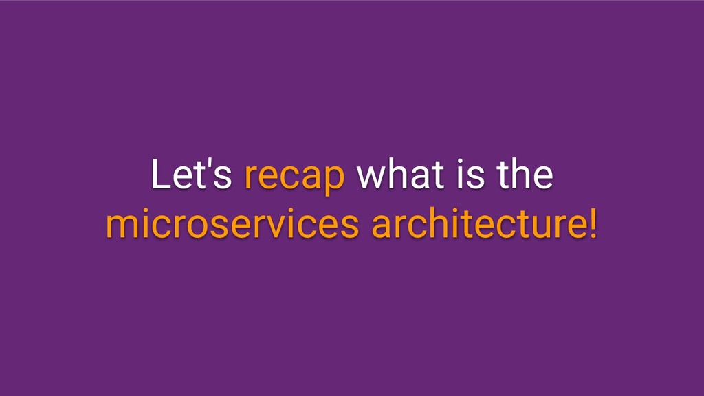 Let's recap what is the microservices architect...