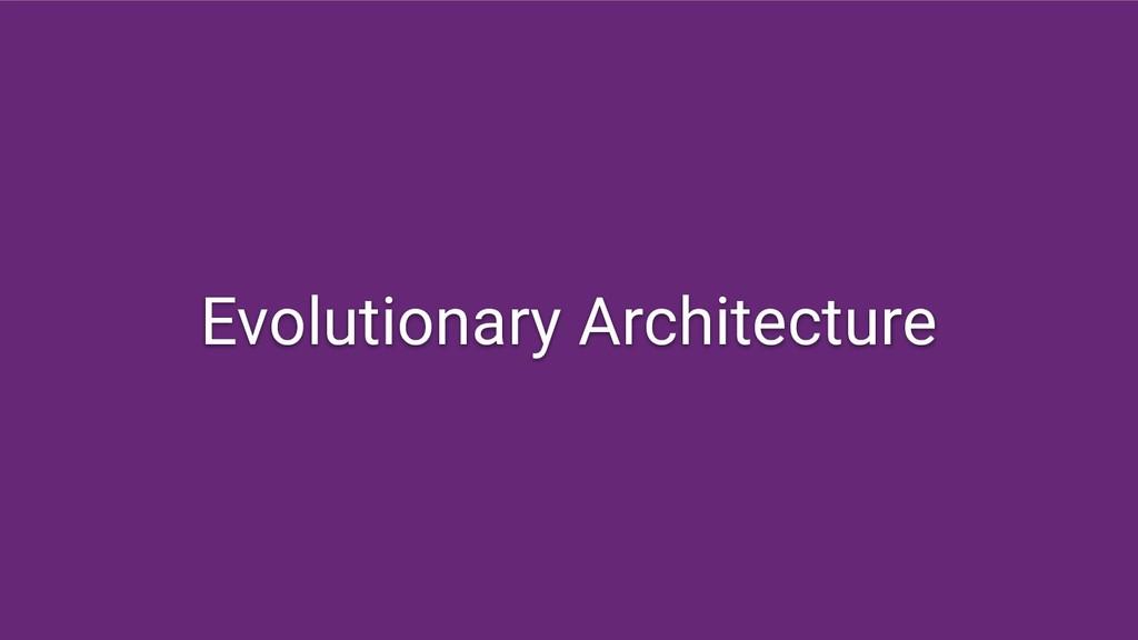 Evolutionary Architecture