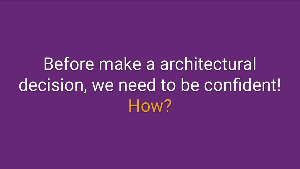 Before make a architectural decision, we need t...