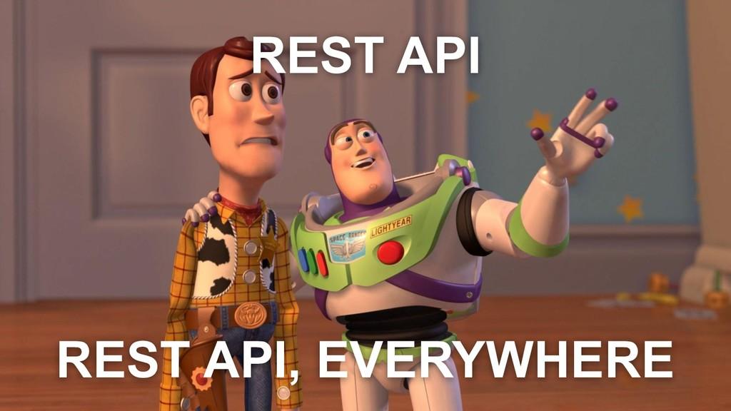 REST API REST API, EVERYWHERE