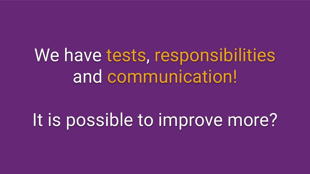 We have tests, responsibilities and communicati...