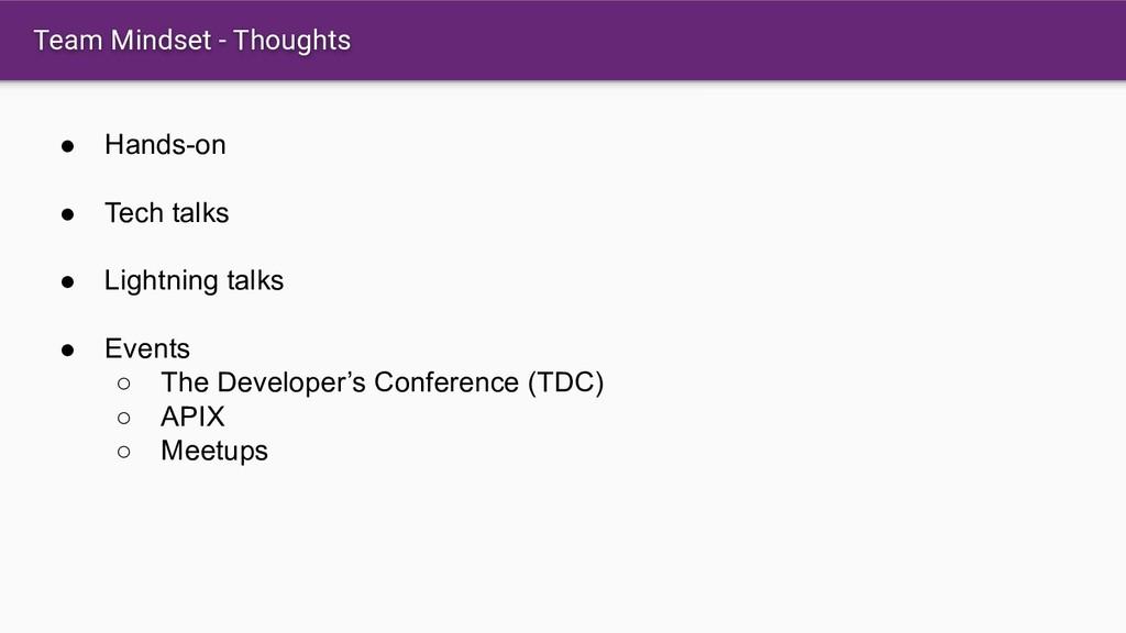 Team Mindset - Thoughts ● Hands-on ● Tech talks...