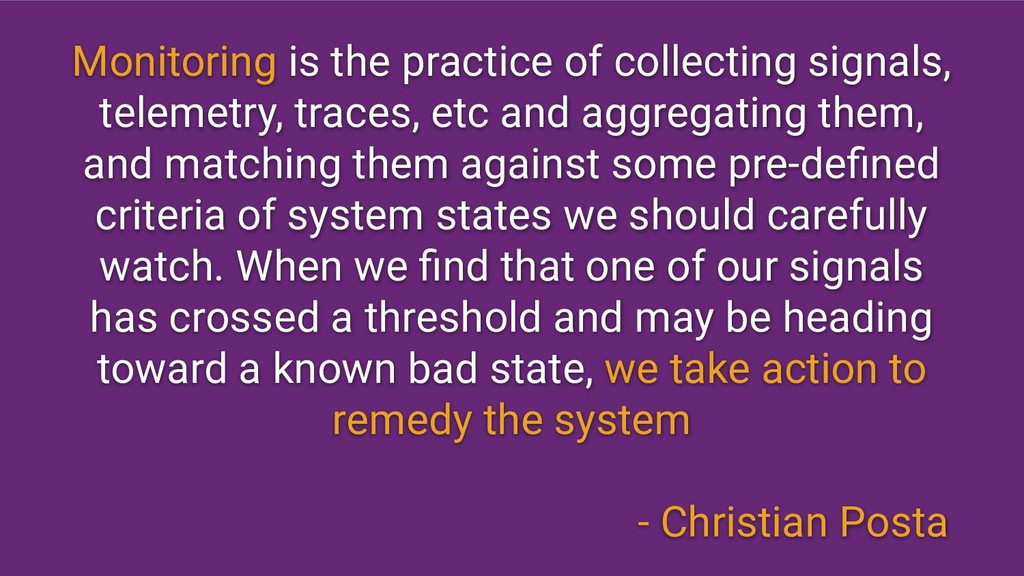 Monitoring is the practice of collecting signal...