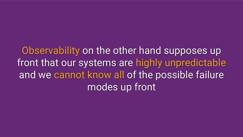 Observability on the other hand supposes up fro...
