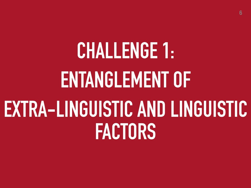 6 CHALLENGE 1: ENTANGLEMENT OF EXTRA-LINGUISTIC...