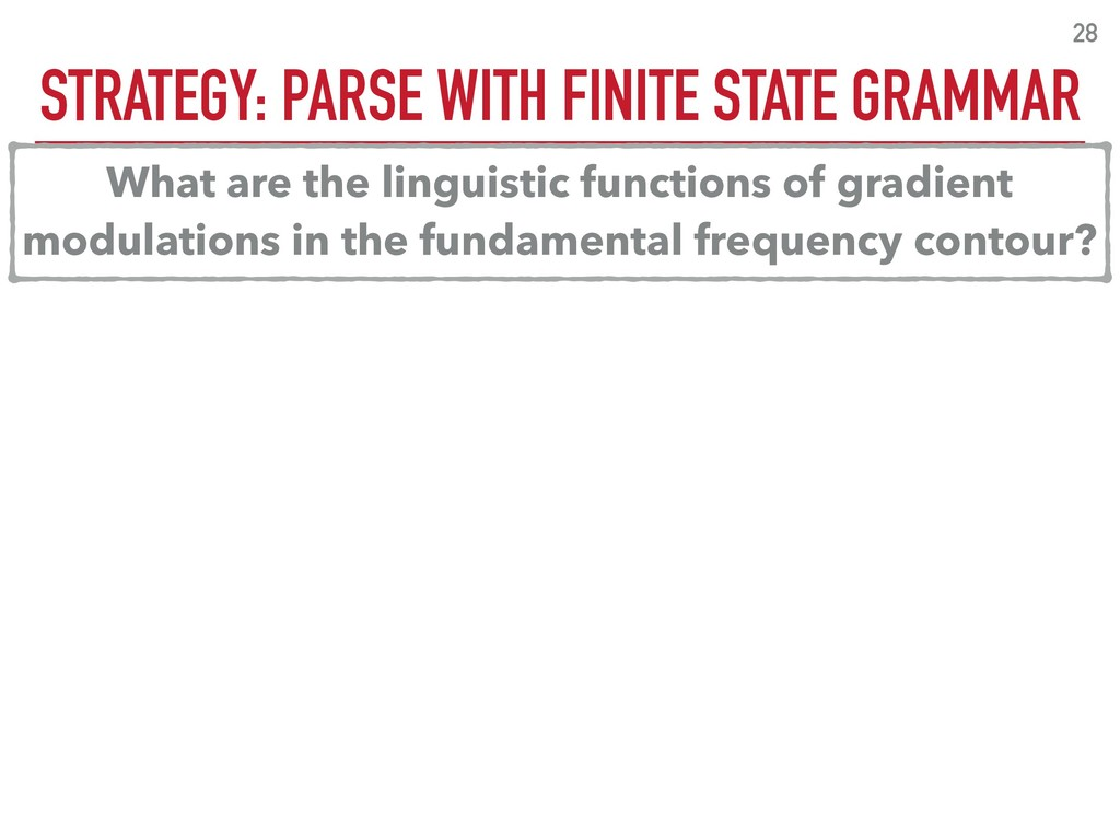 STRATEGY: PARSE WITH FINITE STATE GRAMMAR 28 Wh...