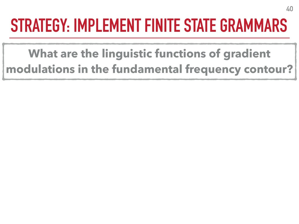 STRATEGY: IMPLEMENT FINITE STATE GRAMMARS 40 Wh...