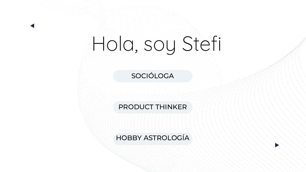 Hola, soy Stefi SOCIÓLOGA PRODUCT THINKER HOBBY ...