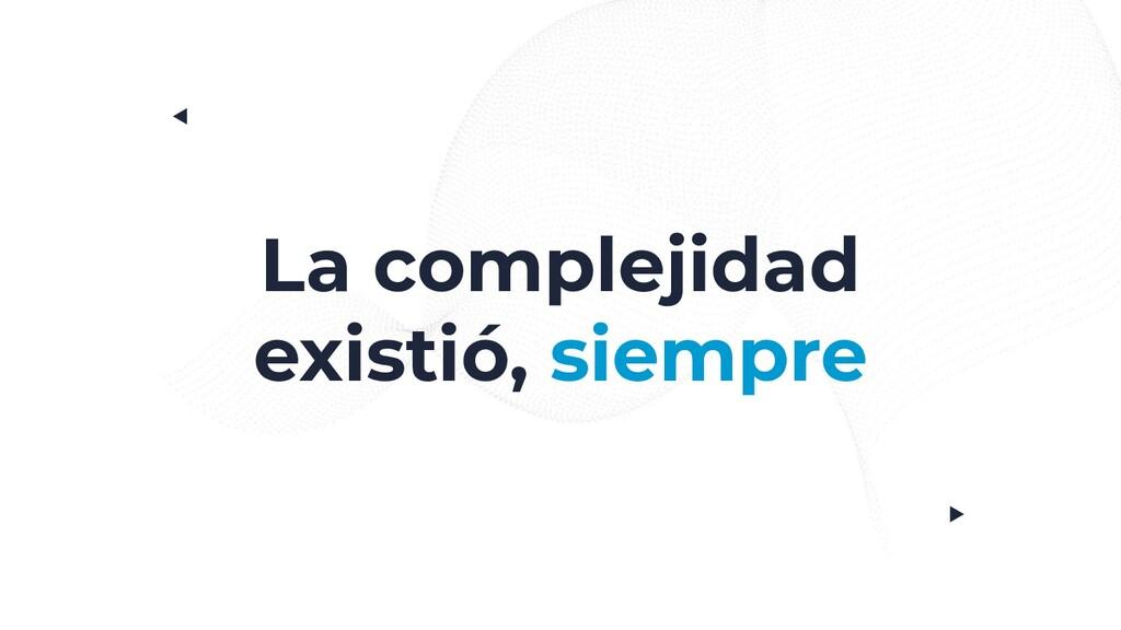 La complejidad existió, siempre
