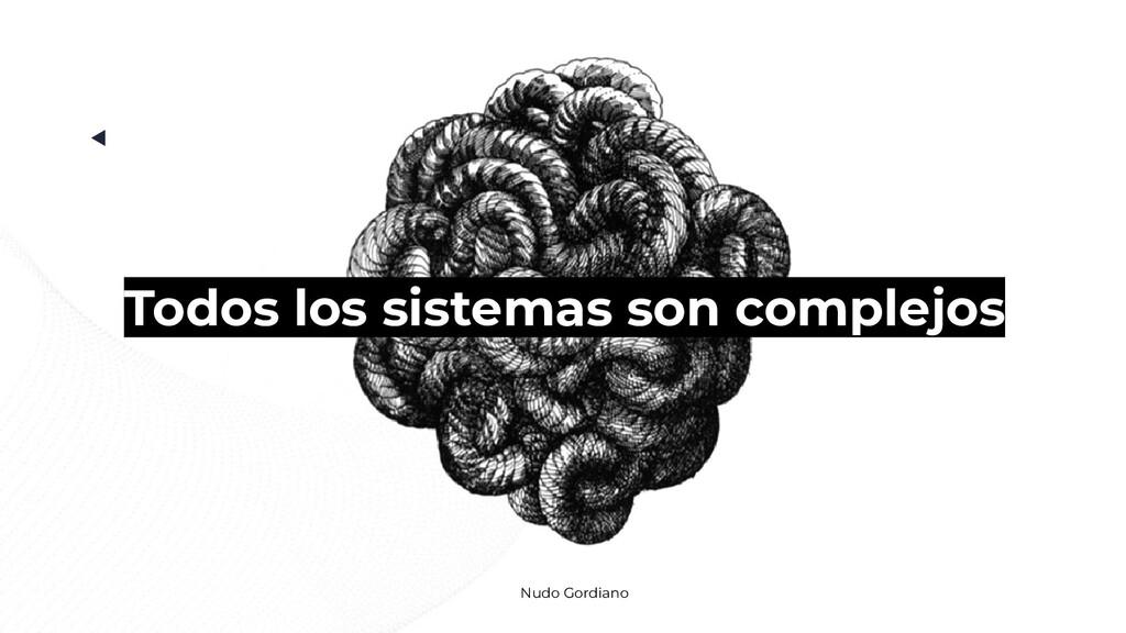 Nudo Gordiano Todos los sistemas son complejos