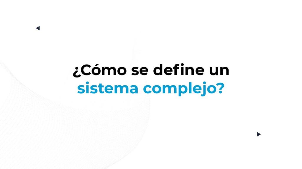 ¿Cómo se define un sistema complejo?