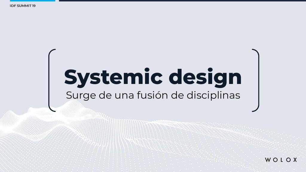 IDF SUMMIT 19 Systemic design Surge de una fusi...