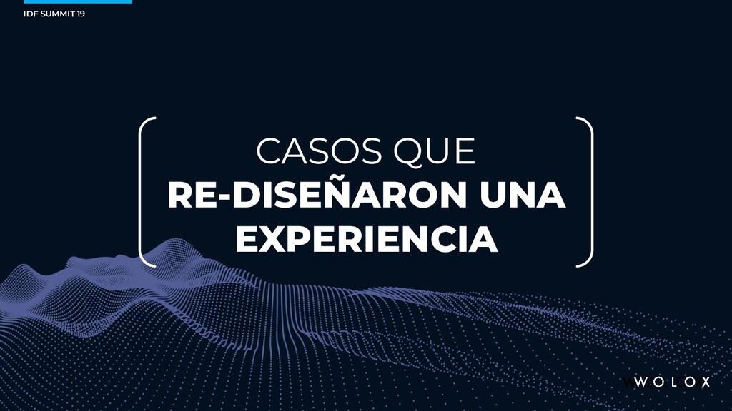 CASOS QUE RE-DISEÑARON UNA EXPERIENCIA IDF SUMM...