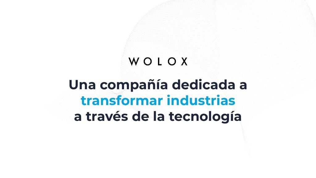 Una compañía dedicada a transformar industrias ...
