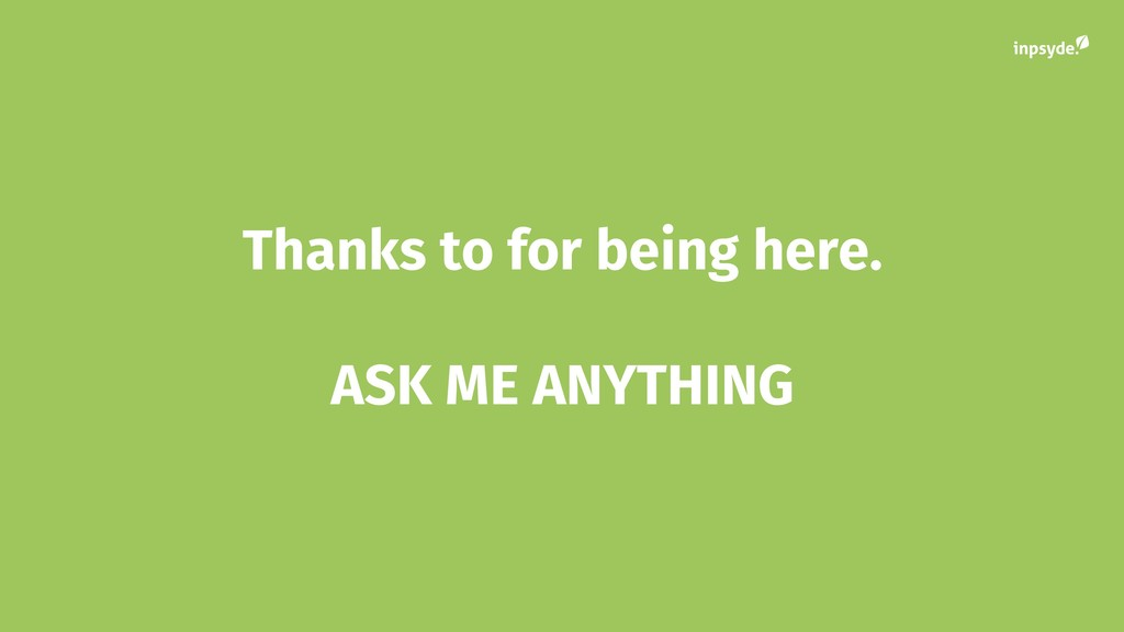 Thanks to for being here. ASK ME ANYTHING