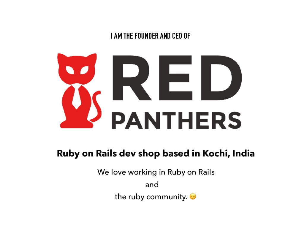 I AM THE FOUNDER AND CEO OF Ruby on Rails dev s...