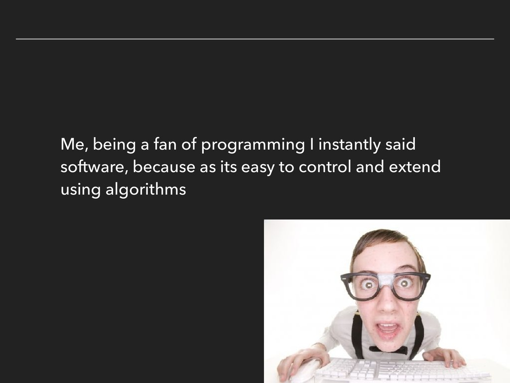 Me, being a fan of programming I instantly said...