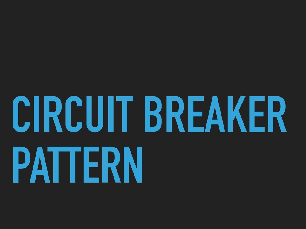 CIRCUIT BREAKER PATTERN