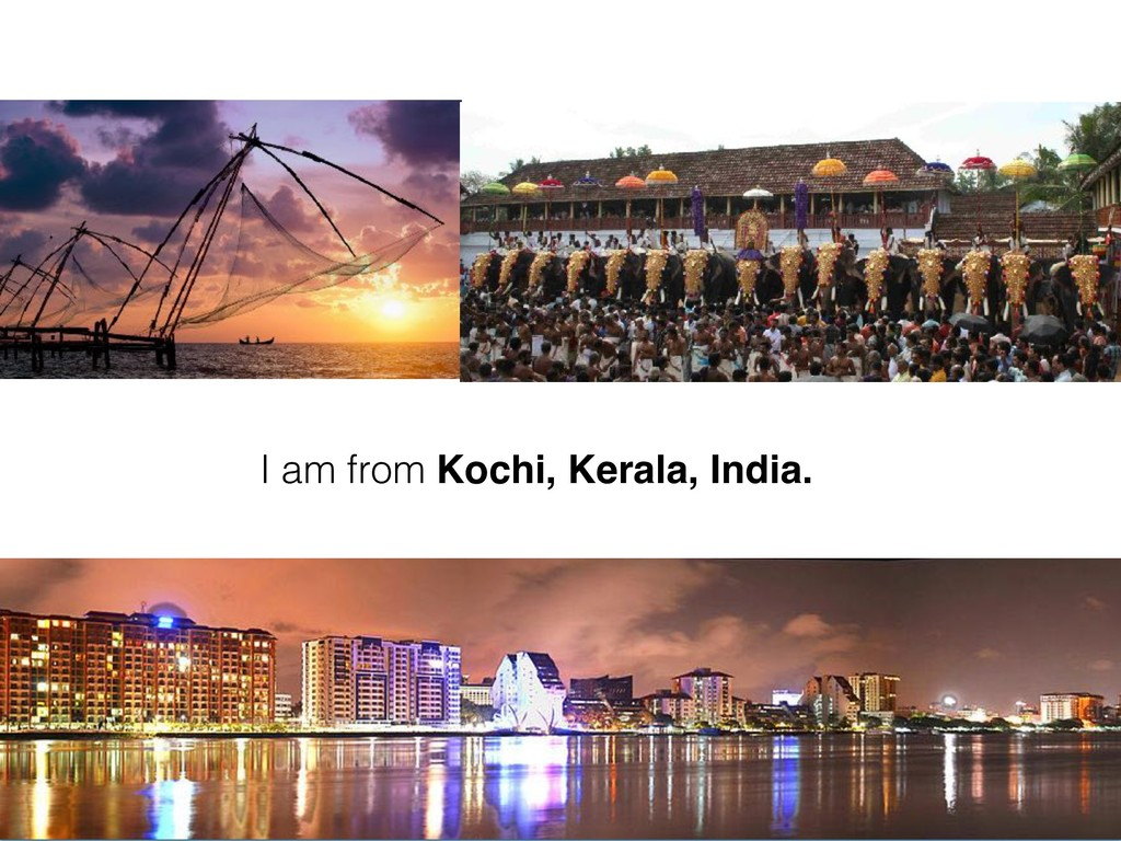 I am from Kochi, Kerala, India.